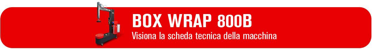 Vedi scheda tecnica Box Wrap 800B